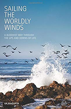Sailing the Worldly Winds: A Buddhist Way Through the Ups and Downs of Life 9781907314100