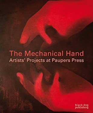 The Mechanical Hand: Artists' Projects at Paupers Press 9781907317583