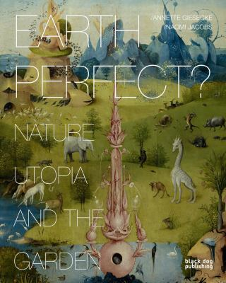 Earth Perfect?: Nature, Utopia and the Garden 9781907317750