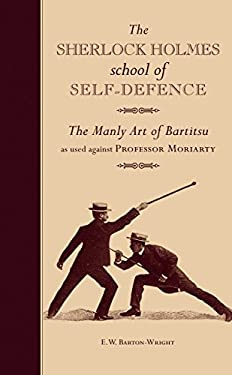 The Sherlock Holmes School of Self-Defence: The Manly Art of Bartitsu: As Used Against Professor Moriarty 9781907332739