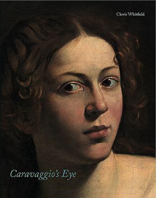 Caravaggio's Eye 9781907372100