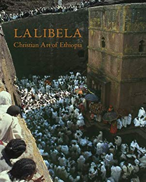 Lalibela: Christian Art of Ethiopia, the Monolithic Churches and Their Treasures 9781907372193