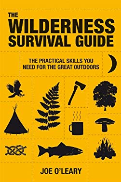 The Wilderness Survival Guide: The Practical Skills You Need for the Great Outdoors 9781907486043