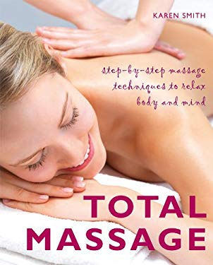 Total Massage: Step-By-Step Massage Techniques to Relax Body and Mind 9781907486371