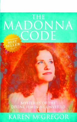 The Madonna Code: Mysteries of the Divine Feminine Unveiled 9781907498435