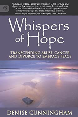 Whispers of Hope: Transcending Abuse, Cancer and Divorce to Embrace Peace 9781907498510