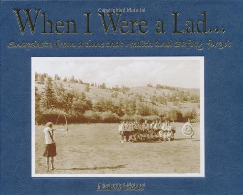 When I Were a Lad . . .: Snapshots from a Time That Health and Safety Forgot 9781907554001