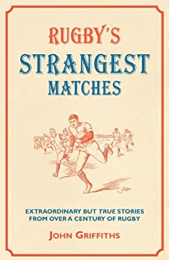 Rugby's Strangest Matches: Extraordinary But True Stories from Over a Century of Rugby 9781907554063