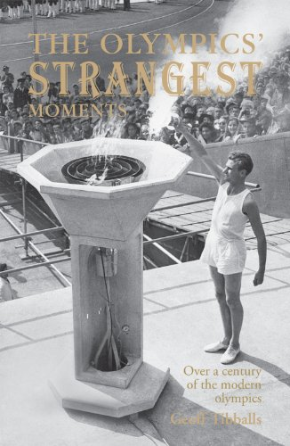 The Olympics' Strangest Moments: Over a Century of the Modern Olympics 9781907554476