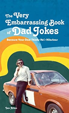 The Very Embarrassing Book of Dad Jokes: Because Your Dad Thinks He's Hilarious 9781907554537