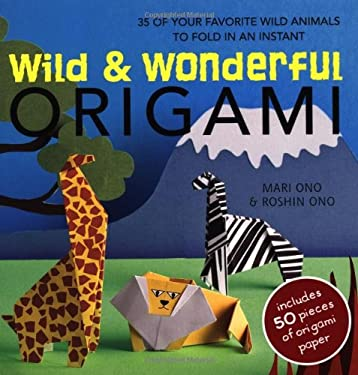 Wild and Wonderful Origami: 35 of Your Favorite Wild Animals to Fold in an Instant [With Origami Paper] 9781907563560