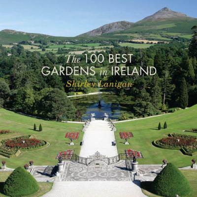 The 100 Best Gardens in Ireland 9781907593161