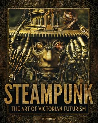 Steampunk: The Art of Victorian Futurism 9781907621031