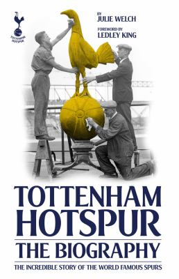 Tottenham Hotspur: The Biography 9781907637599