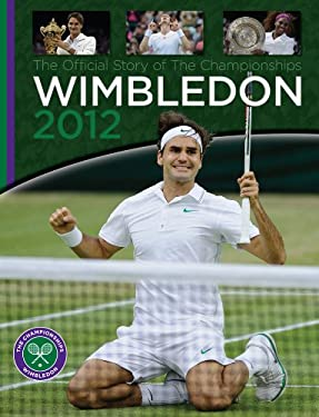 Wimbledon 2012: The Official Story of the Championships 9781907637643