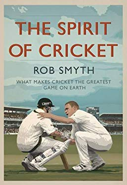 Spirit of Cricket: What Makes Cricket the Greatest Game on Earth 9781907642203