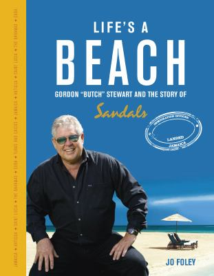 Life's a Beach: The Story of Gordon 'Butch' Stewart and the Story of Sandals 9781907642395