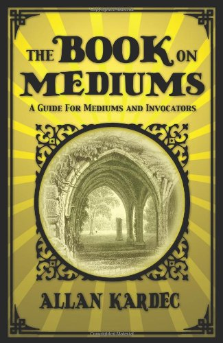 The Book on Mediums: A Guide for Mediums and Invocators 9781907661754