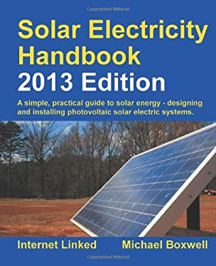 Solar Electricity Handbook: A Simple Practical Guide to Solar Energy - Designing and Installing Photovoltaic Solar Electric Systems 9781907670282