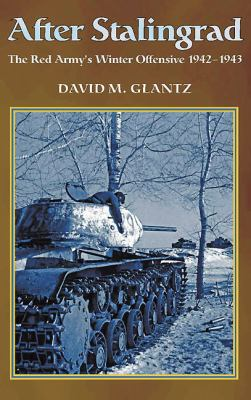 After Stalingrad: The Red Army's Winter Offensive 1942-43