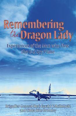 Remembering the Dragon Lady: Memoirs of the Men Who Experienced the Legend of the U-2 Spy Plane 9781907677205