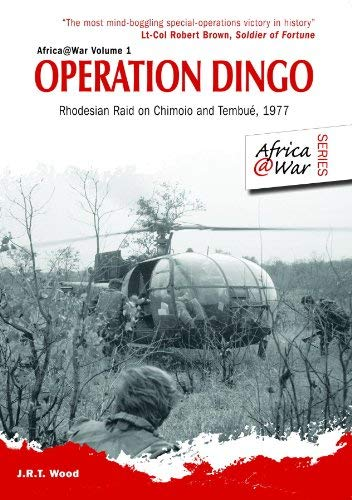 Operation Dingo: Rhodesian Raid on Chimoio and Tembue, 1977 9781907677366