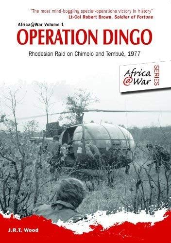 Operation Dingo: Rhodesian Raid on Chimoio and Tembue, 1977