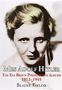 Mrs Adolf Hitler: The Eva Braun Photograph Albums 1912-45 9781907677434