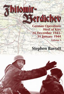 Zhitomir-Berdichev: German Operations West of Kiev 24 December 1943-31 January 1944 Volume 1 9781907677663