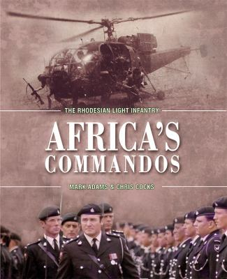 Africa's Commandos: The Rhodesian Light Infantry from Border Control to Airborne Strike Force 9781907677755