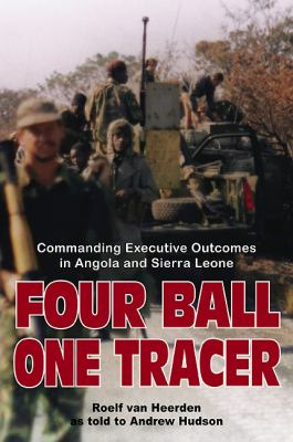 Four Ball, One Tracer: Commanding Executive Outcomes in Angola and Sierra Leone 9781907677762