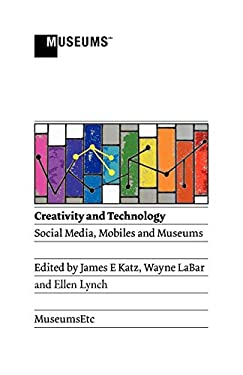 Creativity and Technology: Social Media, Mobiles and Museums 9781907697111