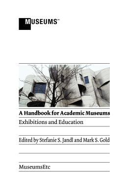 A Handbook for Academic Museums: Exhibitions and Education 9781907697524