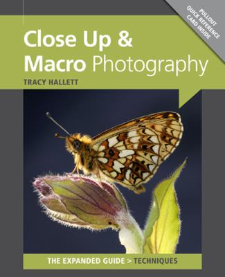 Close-Up & Macro Photography: The Expanded Guide 9781907708008