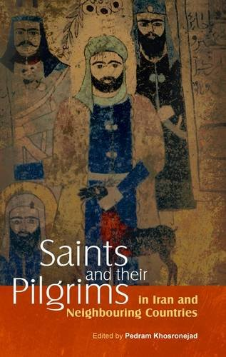 Saints and Their Pilgrims in Iran and Neighbouring Countries 9781907774140