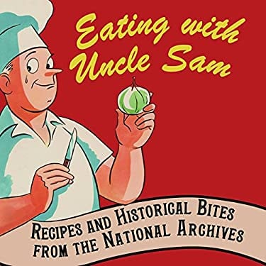 Eating with Uncle Sam: Recipes and Historical Bites from the National Archives 9781907804007