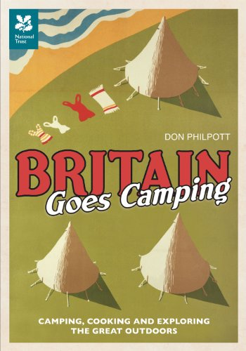 Britain Goes Camping: Camping, Cooking and Exploring the Great Outdoors 9781907892073