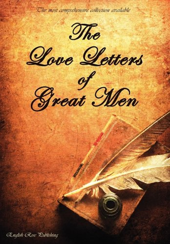 The Love Letters of Great Men - The Most Comprehensive Collection Available 9781907960055