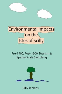 Environmental Impacts on the Isles of Scilly: Pre-1900, Post-1900, Tourism & Spatial-Scale Switching 9781907962257