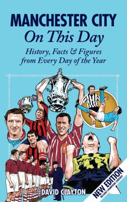 Manchester City on This Day: History, Facts & Figures from Every Day of the Year 9781908051004