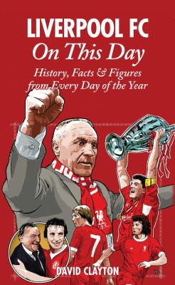 Liverpool FC on This Day: History, Facts & Figures from Every Day of the Year 9781908051059