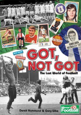Got, Not Got: The Lost World of Football 9781908051141