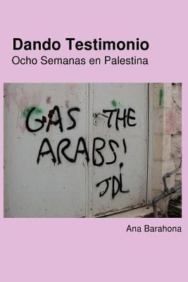 Dando Testimonio - Ocho Semanas En Palestina 9781908099013