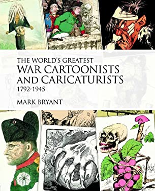 The World's Greatest War Cartoonists and Caricaturists, 1792-1945 9781908117083