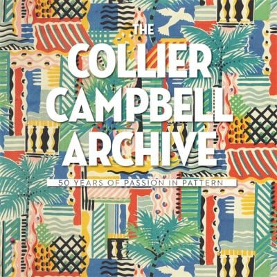 The Collier-Campbell Archive: 50 Years of Passion in Pattern 9781908150820