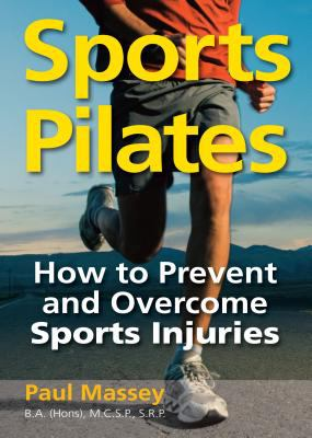 Sports Pilates: How to Prevent and Overcome Sports Injuries 9781908170101