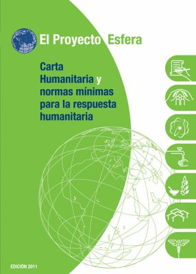 El Proyecto Esfera: Carta Humanitaria y Normas Minimas de Respuesta Humanitaria En Casos de Desastre 9781908176028