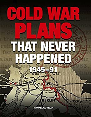 Cold War Plans That Never Happened, 1945-91 9781908273789