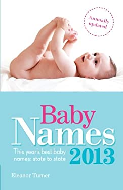 Baby Names 2013: This Year S Best Baby Names-State to State 9781908281364