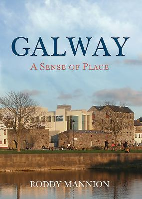 Galway: A Sense of Place 9781908308191